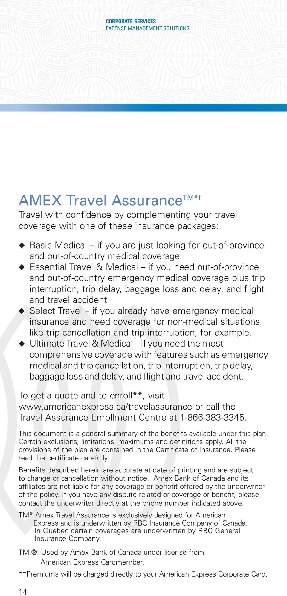 delay, baggage loss and delay, and flight and travel accident Select Travel if you already have emergency medical insurance and need coverage for non-medical situations like trip cancellation and