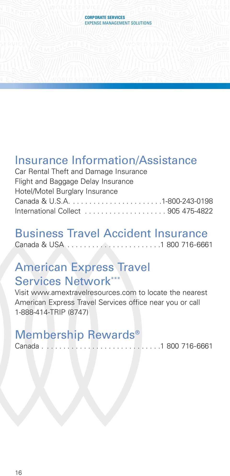 ................... 905 475-4822 Business Travel Accident Insurance Canada & USA.......................1 800 716-6661 American Express Travel Services Network *** Visit www.