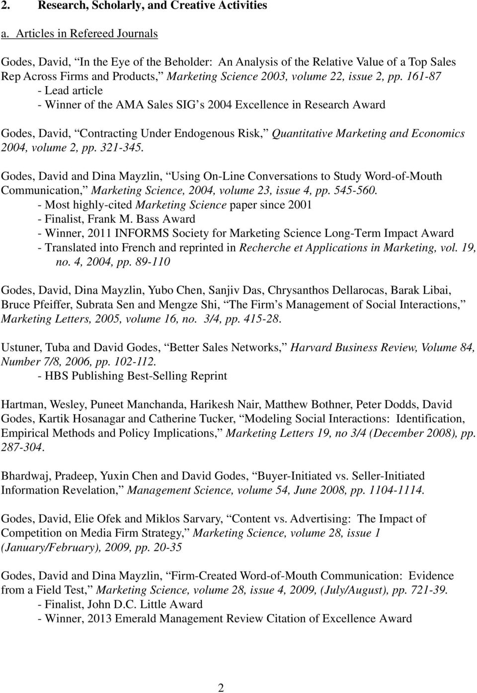 161-87 - Lead article - Winner of the AMA Sales SIG s 2004 Excellence in Research Award Godes, David, Contracting Under Endogenous Risk, Quantitative Marketing and Economics 2004, volume 2, pp.