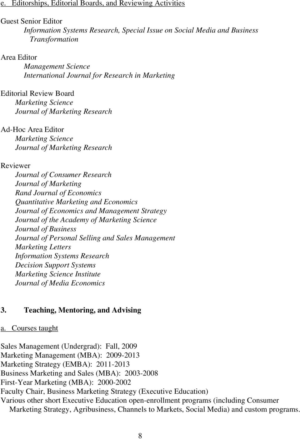 Journal of Consumer Research Journal of Marketing Rand Journal of Economics Quantitative Marketing and Economics Journal of Economics and Management Strategy Journal of the Academy of Marketing