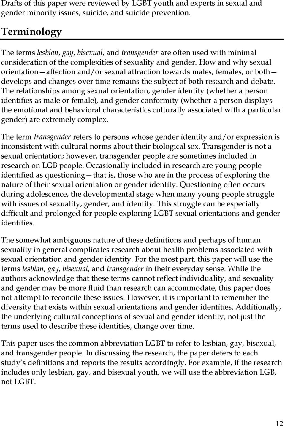 How and why sexual orientation affection and/or sexual attraction towards males, females, or both develops and changes over time remains the subject of both research and debate.