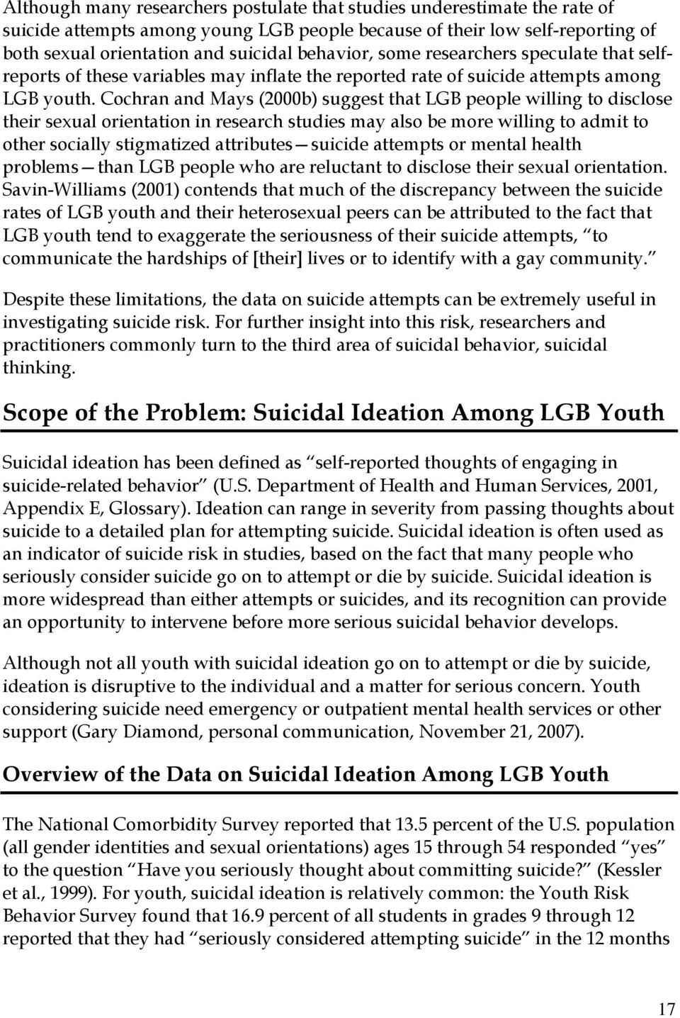 Cochran and Mays (2000b) suggest that LGB people willing to disclose their sexual orientation in research studies may also be more willing to admit to other socially stigmatized attributes suicide