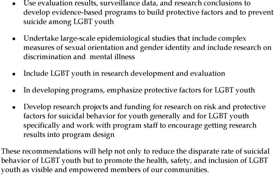 and evaluation In developing programs, emphasize protective factors for LGBT youth Develop research projects and funding for research on risk and protective factors for suicidal behavior for youth