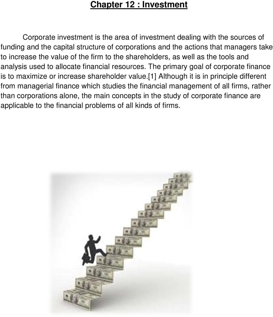The primary goal of corporate finance is to maximize or increase shareholder value.