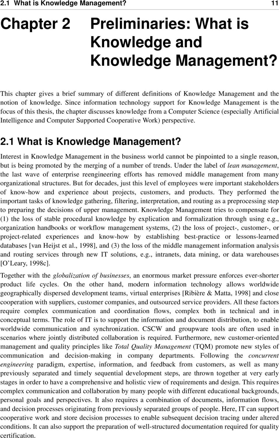 Since information technology support for Knowledge Management is the focus of this thesis, the chapter discusses knowledge from a Computer Science (especially Artificial Intelligence and Computer