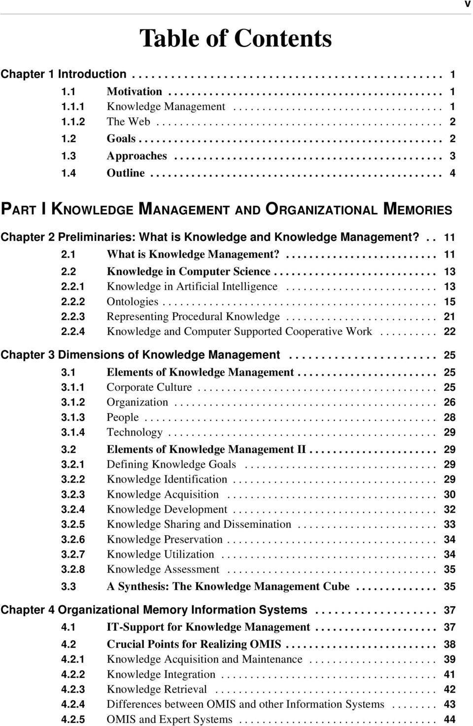 ................................................. 4 PART I KNOWLEDGE MANAGEMENT AND ORGANIZATIONAL MEMORIES Chapter 2 Preliminaries: What is Knowledge and Knowledge Management?.. 11 2.