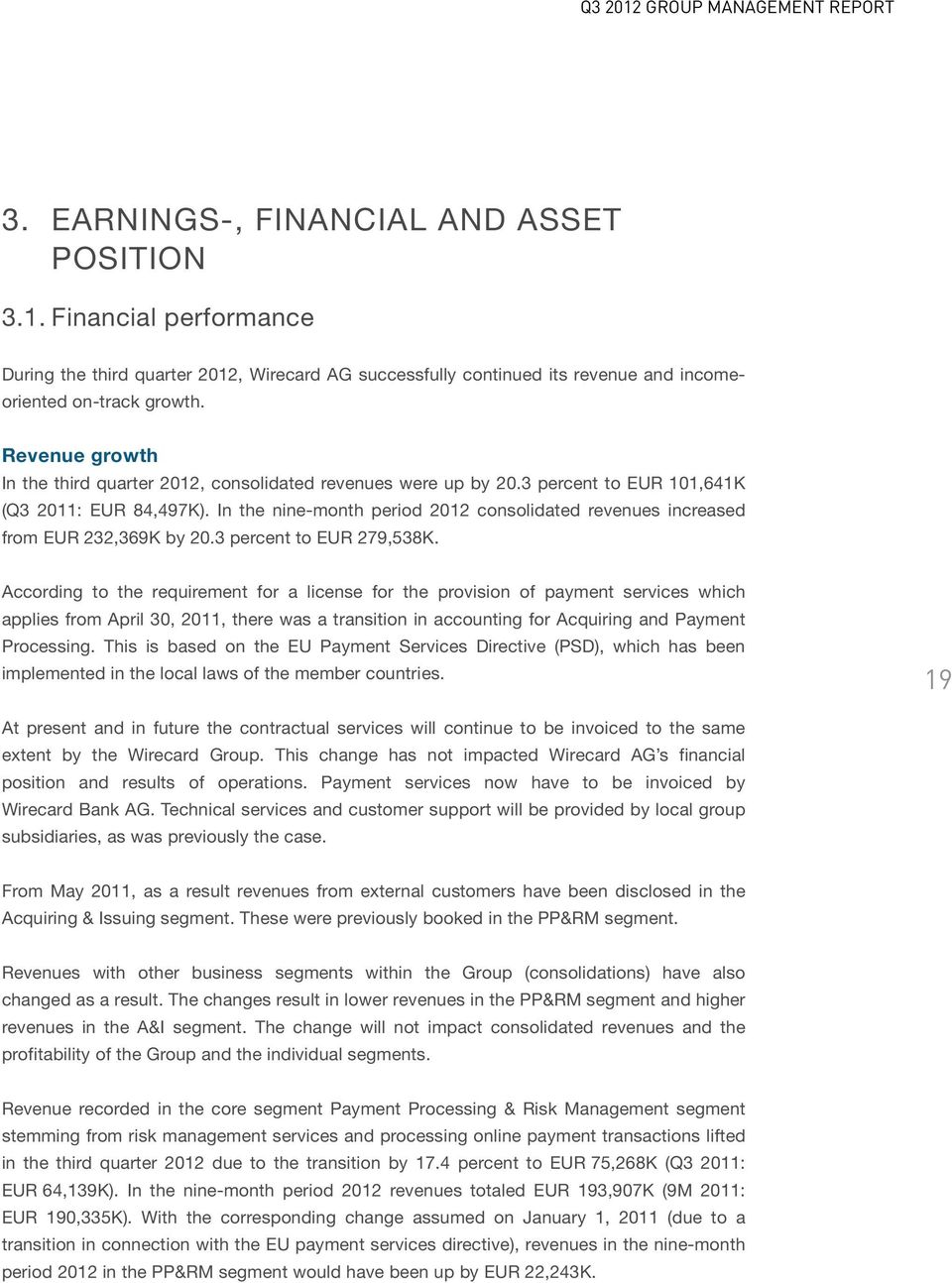In the nine-month period 2012 consolidated revenues increased from EUR 232,369K by 20.3 percent to EUR 279,538K.