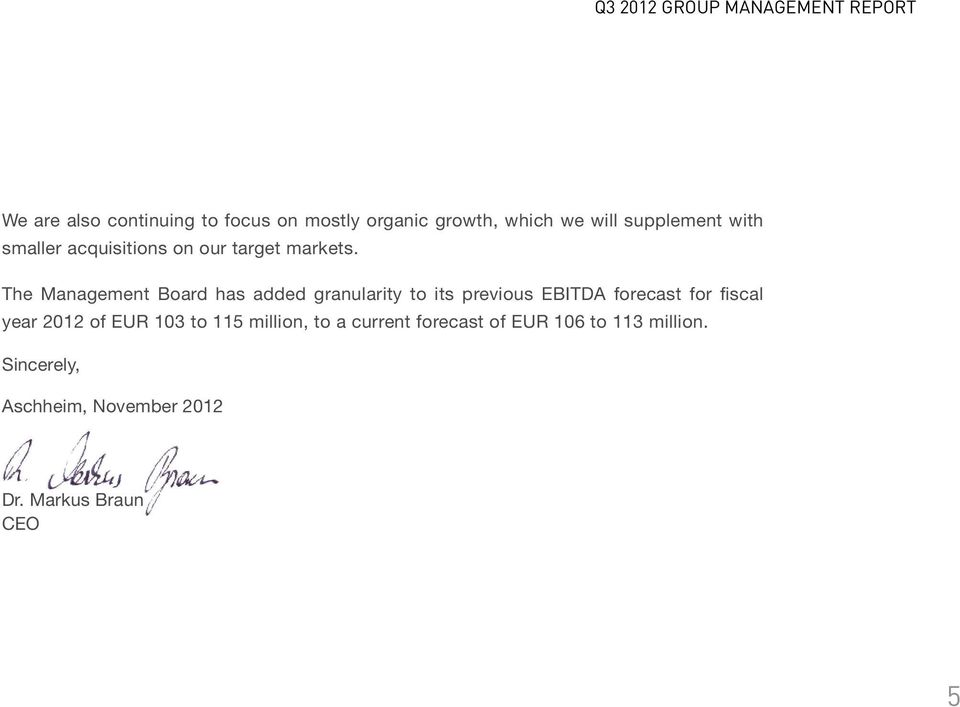 The Management Board has added granularity to its previous EBITDA forecast for fiscal year 2012 of