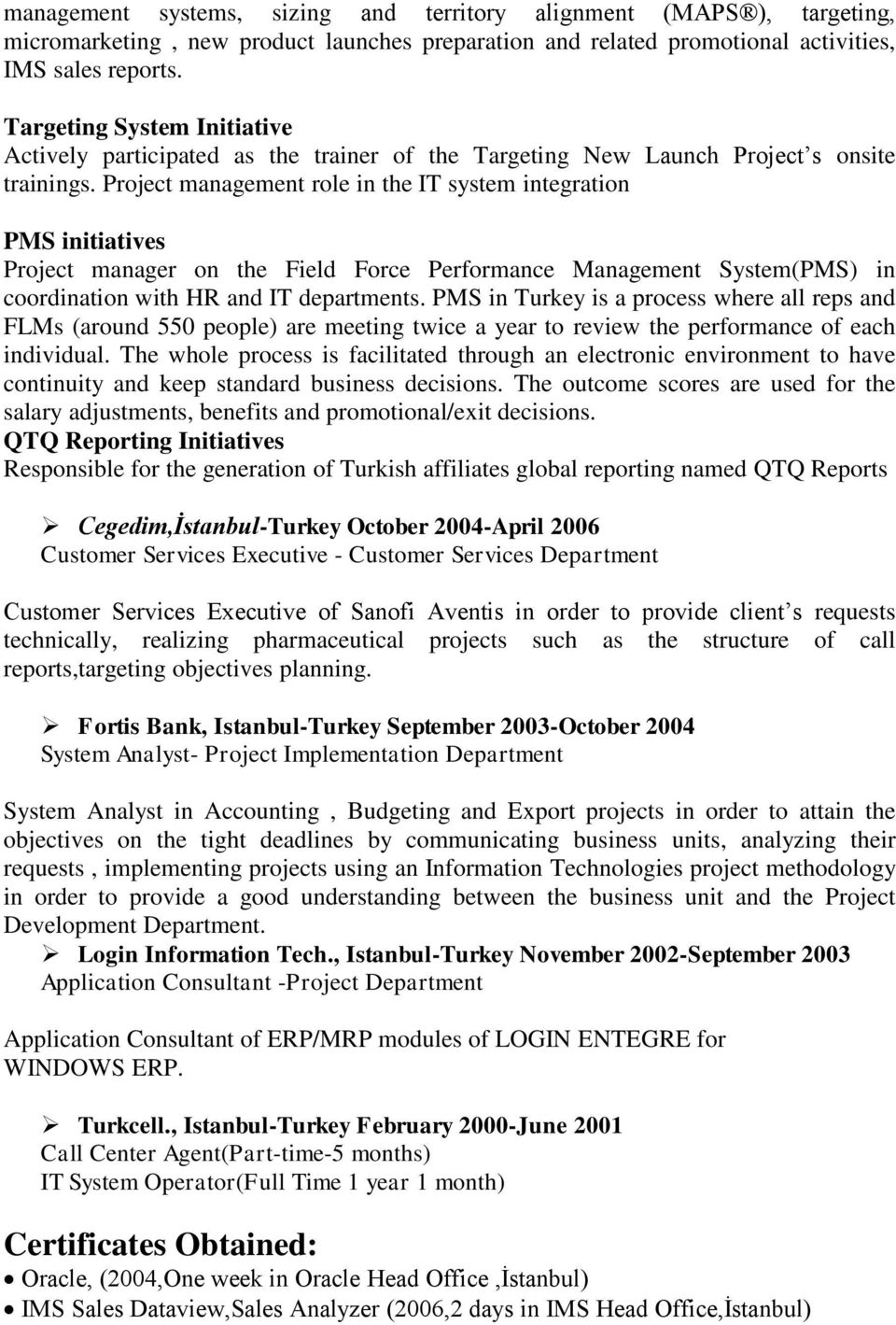 Project management role in the IT system integration PMS initiatives Project manager on the Field Force Performance Management System(PMS) in coordination with HR and IT departments.
