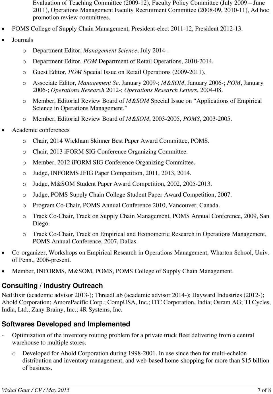 o Department Editor, POM Department of Retail Operations, 2010-2014. o Guest Editor, POM Special Issue on Retail Operations (2009-2011). o Associate Editor, Management Sc.
