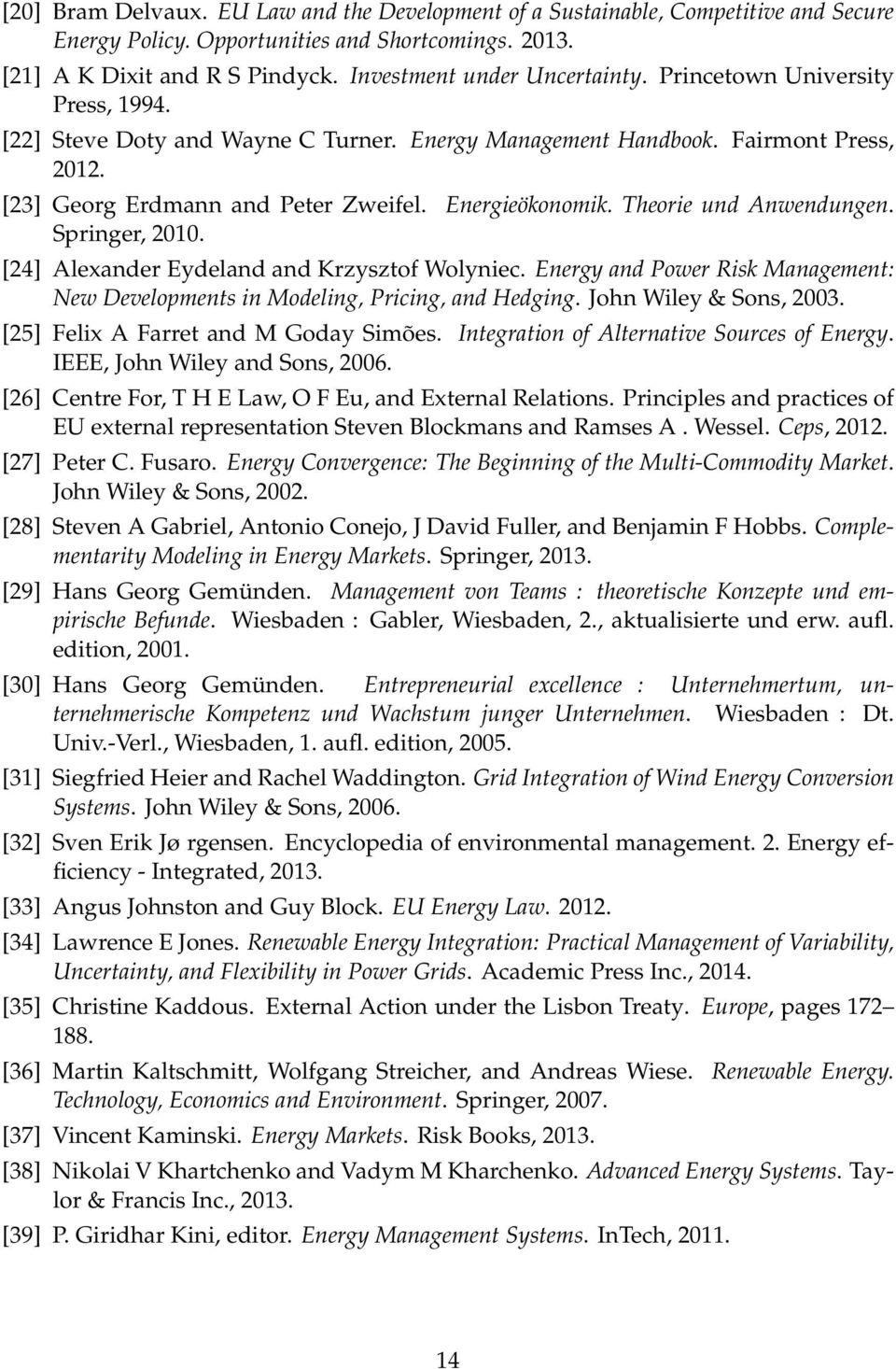 Energieökonomik. Theorie und Anwendungen. Springer, 2010. [24] Alexander Eydeland and Krzysztof Wolyniec. Energy and Power Risk Management: New Developments in Modeling, Pricing, and Hedging.