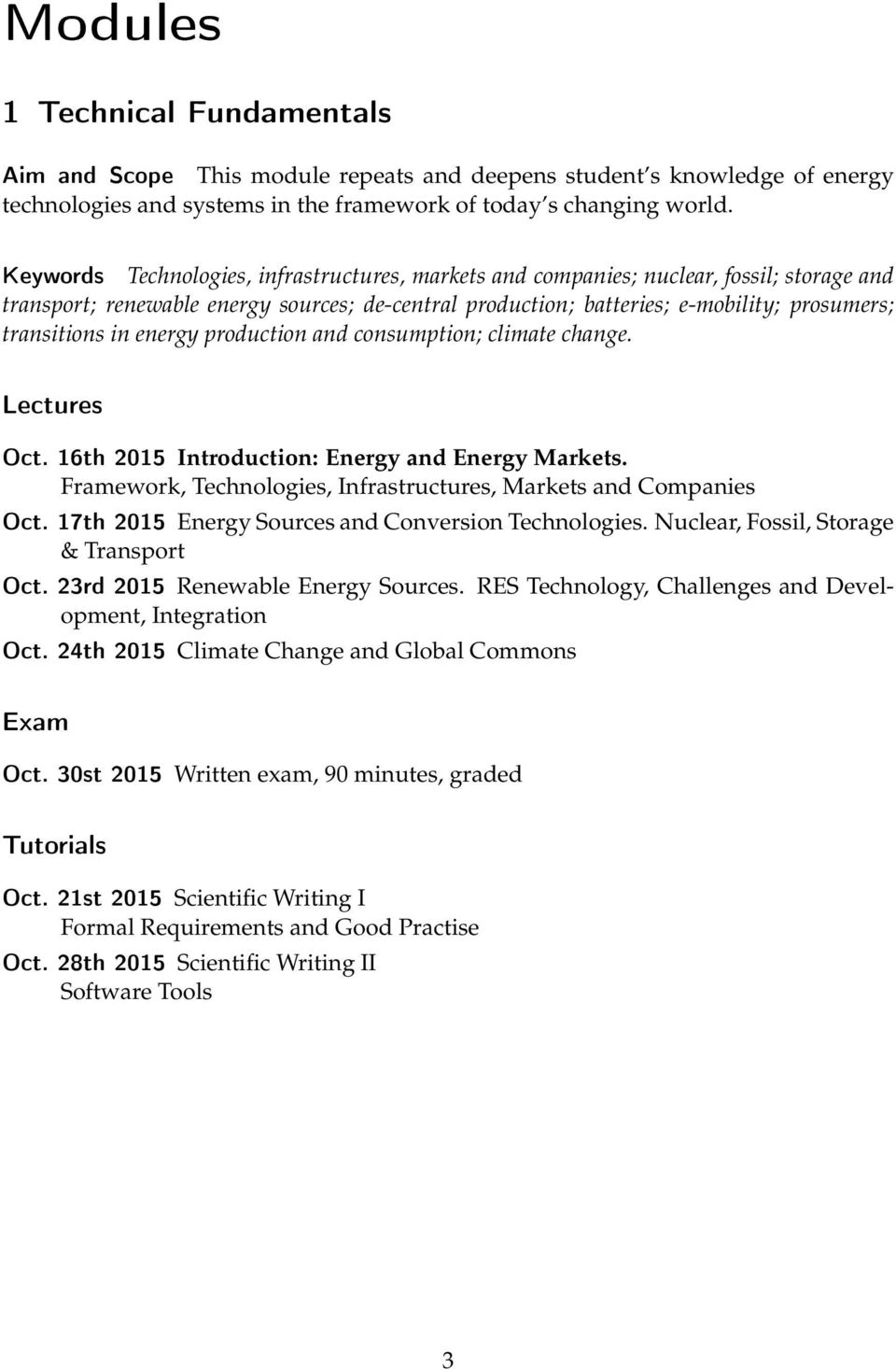 in energy production and consumption; climate change. Lectures Oct. 16th 2015 Introduction: Energy and Energy Markets. Framework, Technologies, Infrastructures, Markets and Companies Oct.