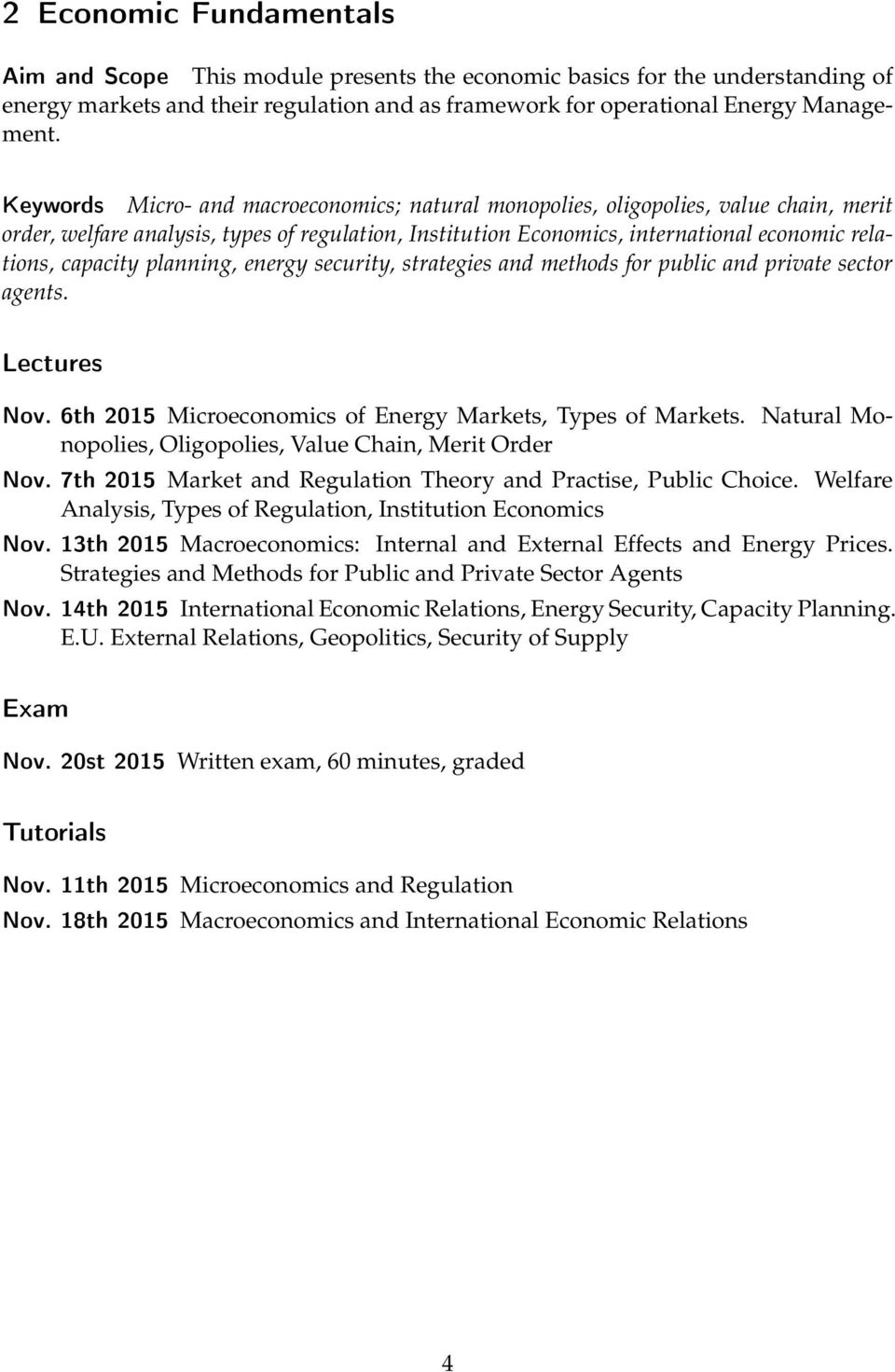 planning, energy security, strategies and methods for public and private sector agents. Lectures Nov. 6th 2015 Microeconomics of Energy Markets, Types of Markets.
