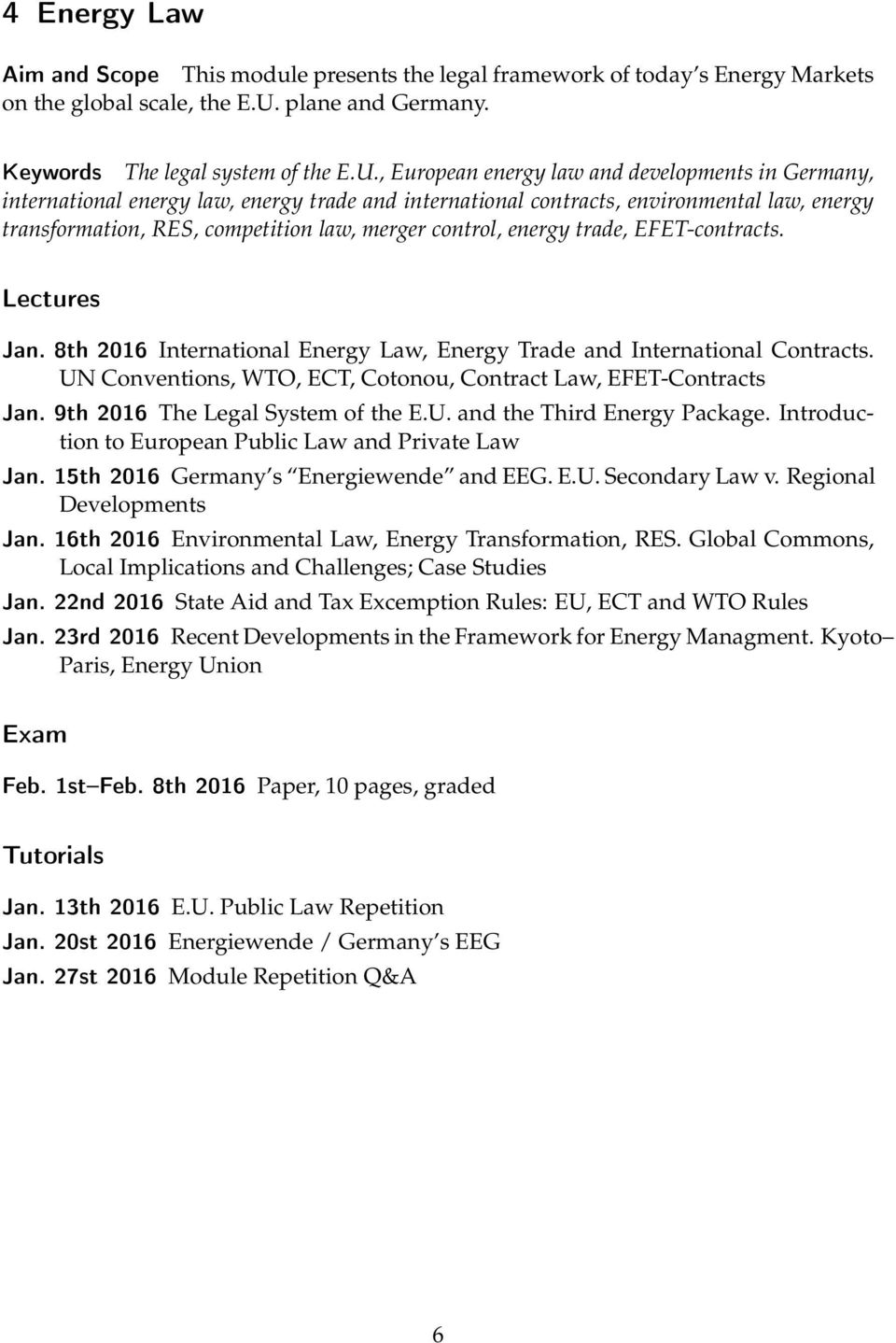 , European energy law and developments in Germany, international energy law, energy trade and international contracts, environmental law, energy transformation, RES, competition law, merger control,