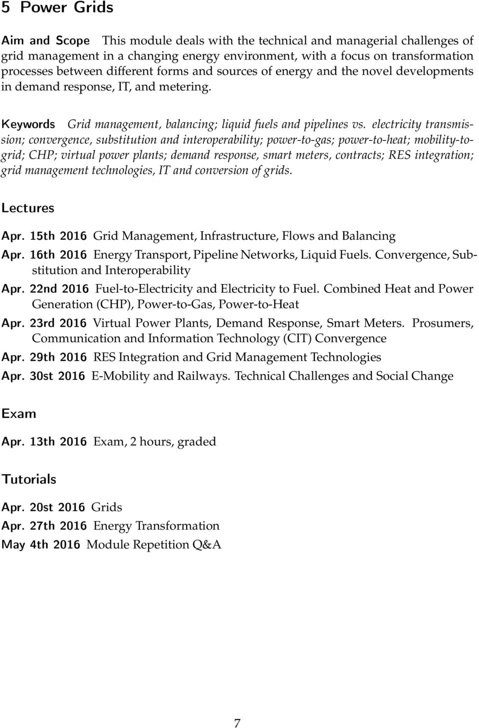 electricity transmission; convergence, substitution and interoperability; power-to-gas; power-to-heat; mobility-togrid; CHP; virtual power plants; demand response, smart meters, contracts; RES