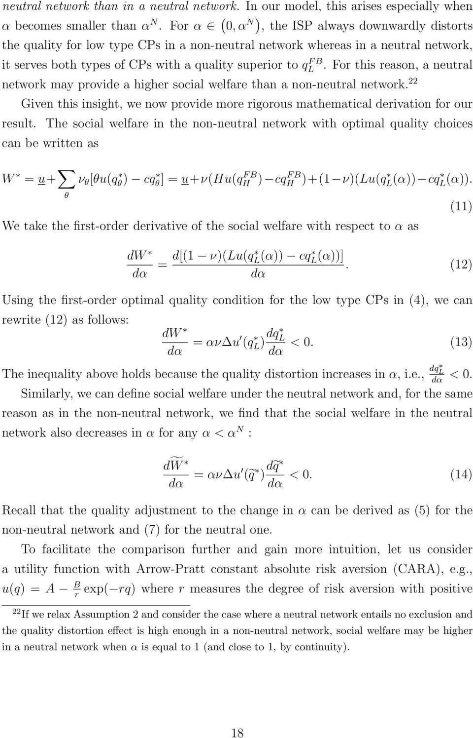 For this reason, a neutral network may provide a higher social welfare than a non-neutral network. 22 Given this insight, we now provide more rigorous mathematical derivation for our result.