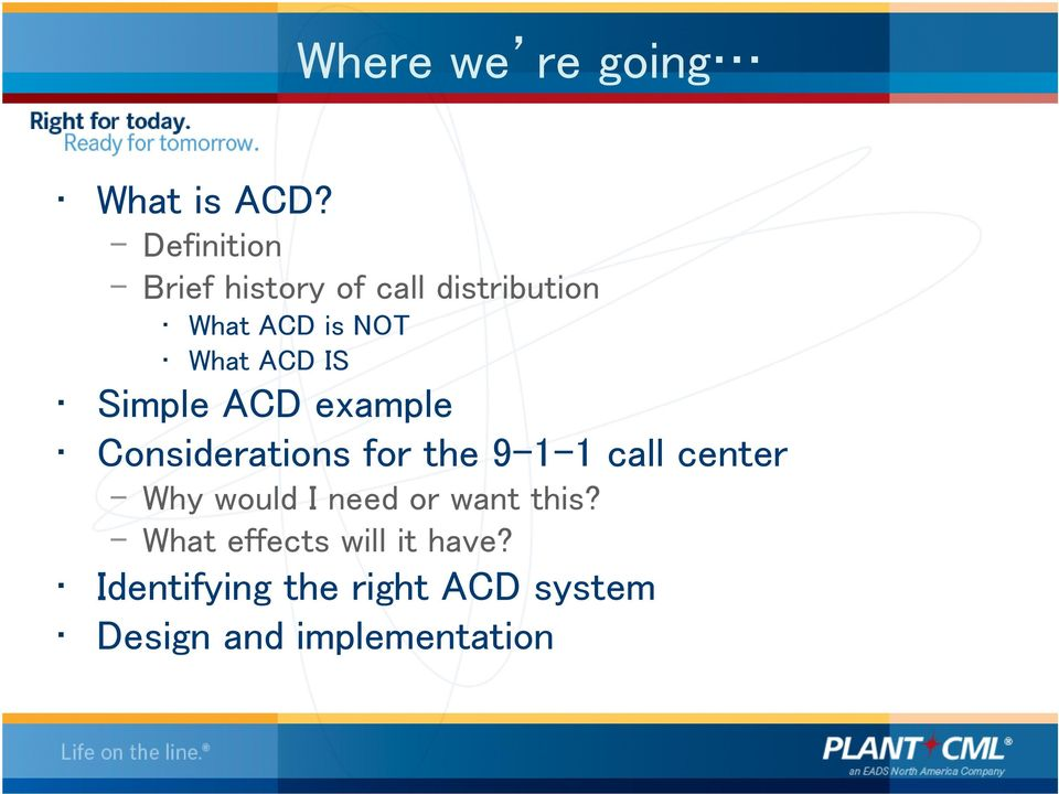 IS Simple ACD example Considerations for the 9-1-1 call center Why