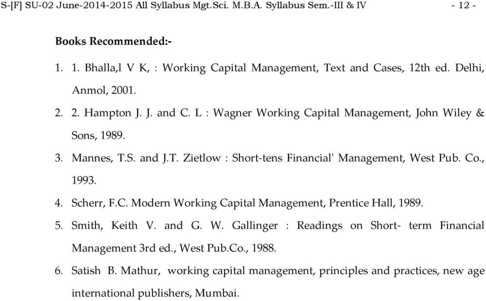 S. and J.T. Zietlow : Short tens Financialʹ Management, West Pub. Co., 1993. 4. Scherr, F.C. Modern Working Capital Management, Prentice Hall, 1989. 5. Smith, Keith V.