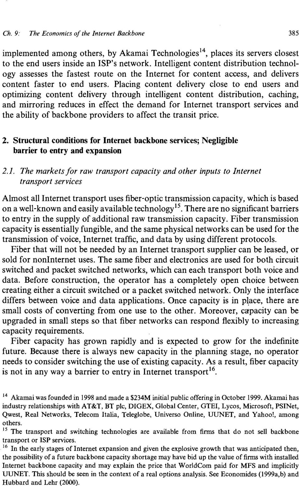 Placing content delivery close to end users and optimizing content delivery through intelligent content distribution, caching, and mirroring reduces in effect the demand for Internet transport
