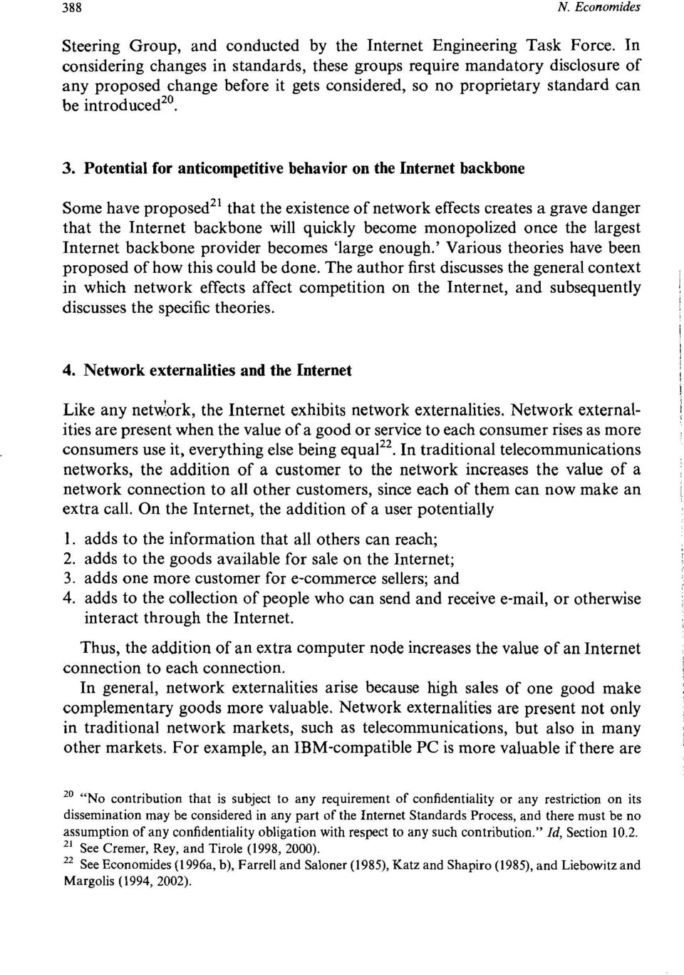Potential for anticompetitive behavior on the Internet backbone Some have proposed2' that the existence of network effects creates a grave danger that the Internet backbone will quickly become