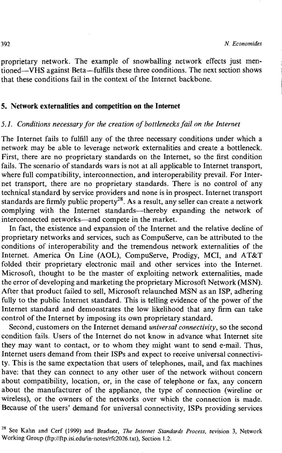 Conditions necessary for the creation of bottlenecks fail on the Internet The Internet fails to fulfill any of the three necessary conditions under which a network may be able to leverage network