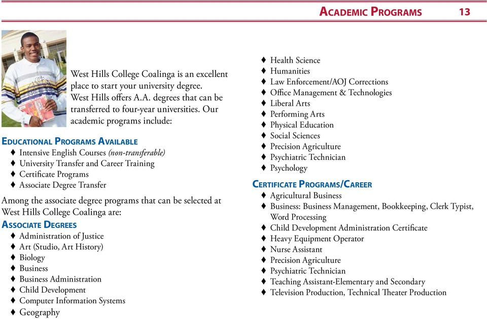 the associate degree programs that can be selected at West Hills College Coalinga are: Associate Degrees Administration of Justice Art (Studio, Art History) Biology Business Business Administration