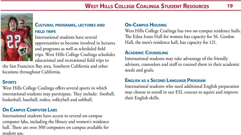 Sports West Hills College Coalinga offers several sports in which international students may participate. They include: football, basketball, baseball, rodeo, volleyball and softball.