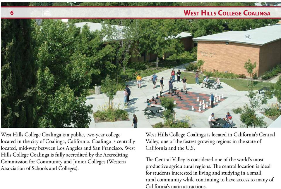 West Hills College Coalinga is fully accredited by the Accrediting Commission for Community and Junior Colleges (Western Association of Schools and Colleges).