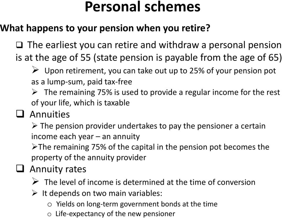 a lump-sum, paid tax-free The remaining 75% is used to provide a regular income for the rest of your life, which is taxable Annuities The pension provider undertakes to pay the pensioner a