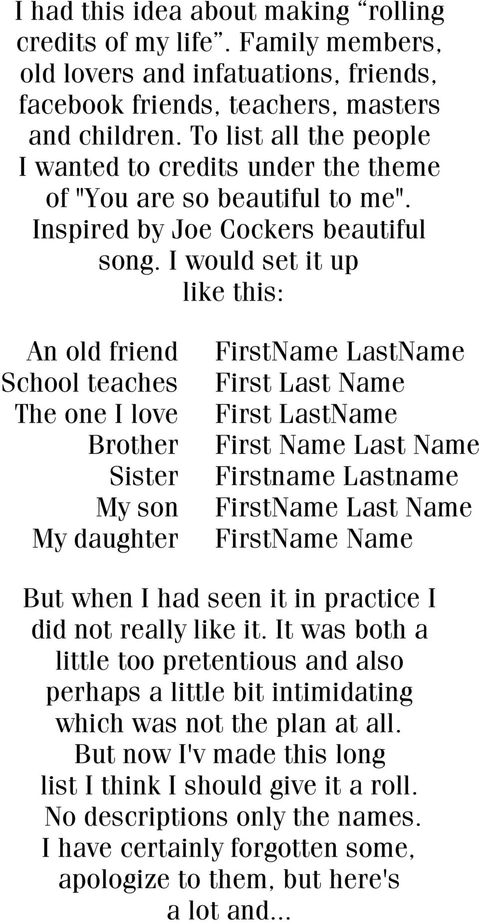 I would set it up like this: An old friend School teaches The one I love Brother Sister My son My daughter FirstName LastName First Last Name First LastName First Name Last Name Firstname Lastname