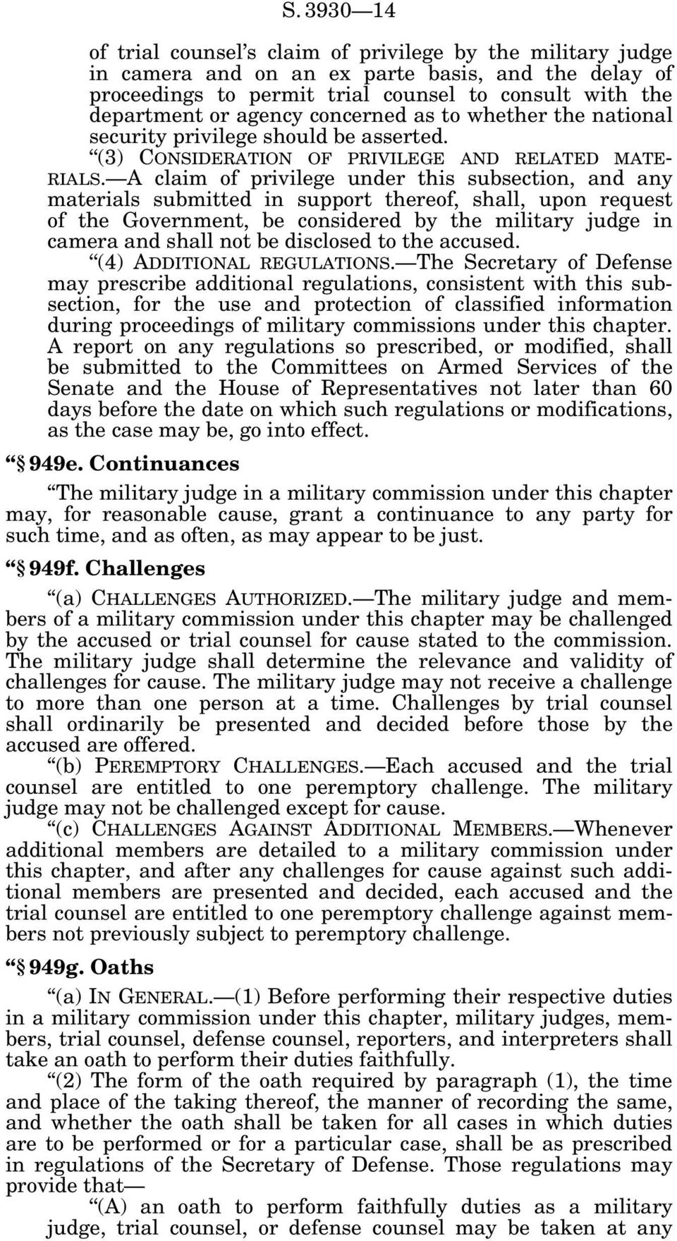 A claim of privilege under this subsection, and any materials submitted in support thereof, shall, upon request of the Government, be considered by the military judge in camera and shall not be