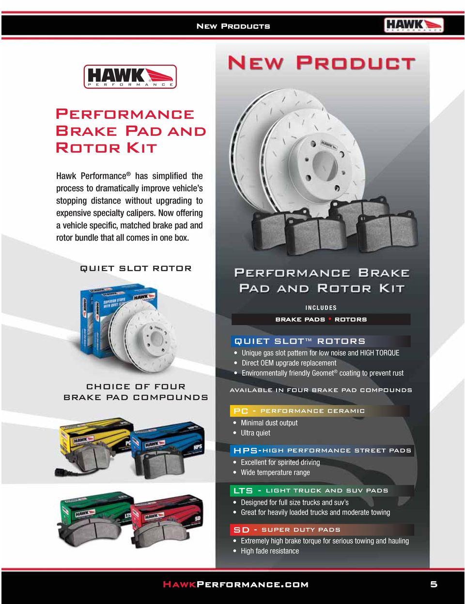 QUIET SLOT ROTOR INCLUDES BRAKE PADS ROTORS CHOICE OF FOUR BRAKE PAD S QUIET SLOT ROTORS Unique gas slot pattern for low noise and HIGH TORQUE Direct OEM upgrade replacement Environmentally friendly