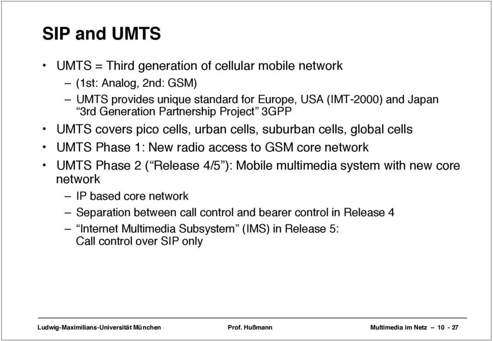 UMTS Phase 2 ( Release 4/5 ): Mobile multimedia system with new core network IP based core network Separation between call control and bearer control in