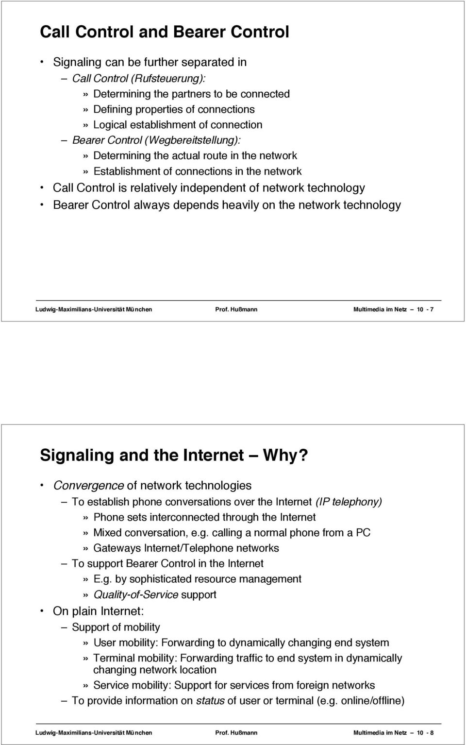 technology Bearer Control always depends heavily on the network technology Ludwig-Maximilians-Universität München Prof. Hußmann Multimedia im Netz 10-7 Signaling and the Internet Why?