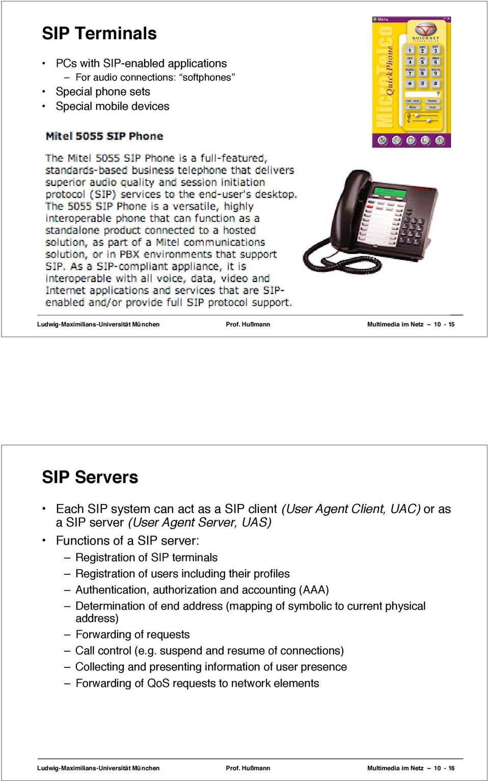 SIP terminals Registration of users including their profiles Authentication, authorization and accounting (AAA) Determination of end address (mapping of symbolic to current physical address)