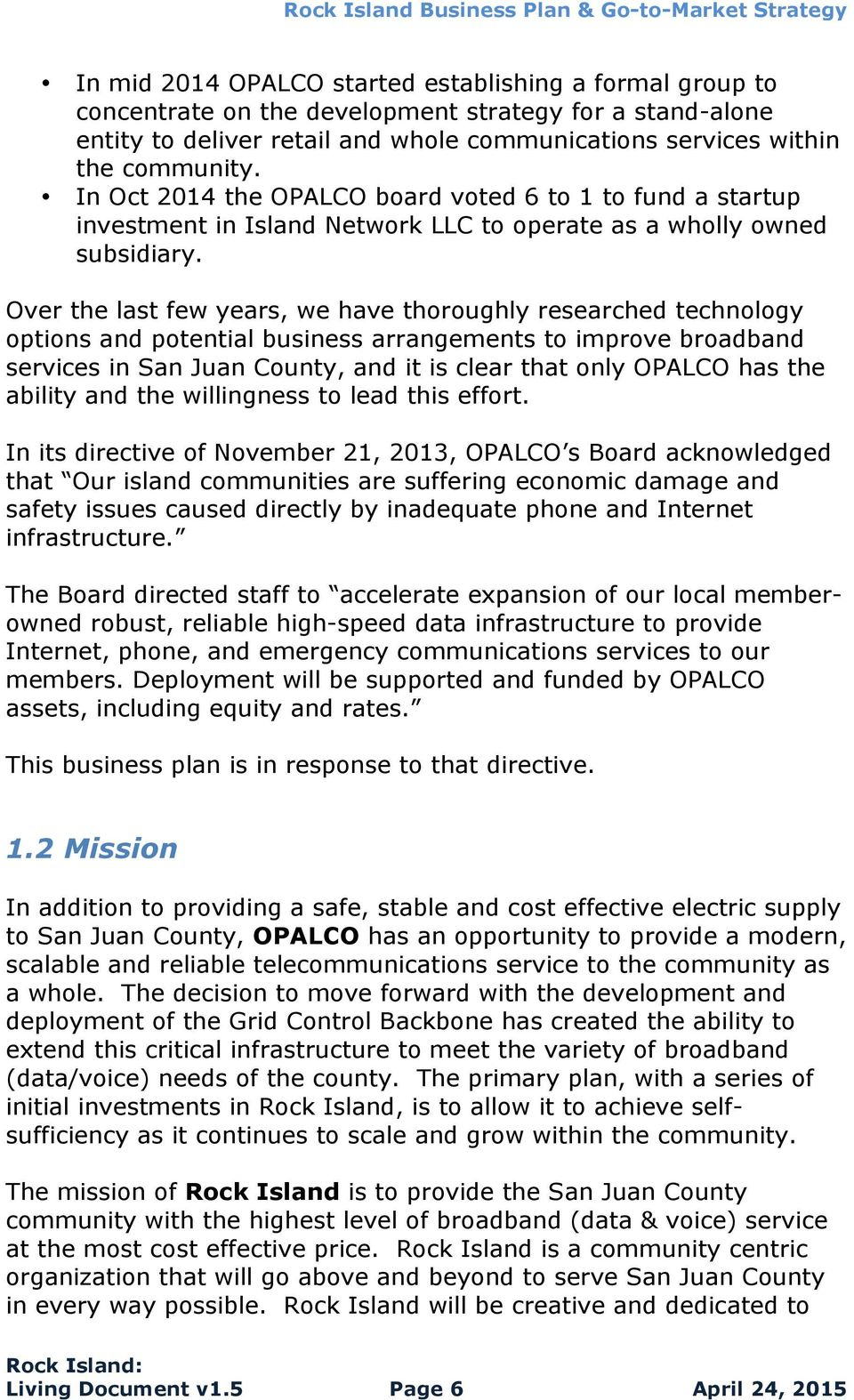 Over the last few years, we have thoroughly researched technology options and potential business arrangements to improve broadband services in San Juan County, and it is clear that only OPALCO has