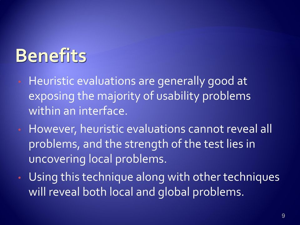 However, heuristic evaluations cannot reveal all problems, and the strength of