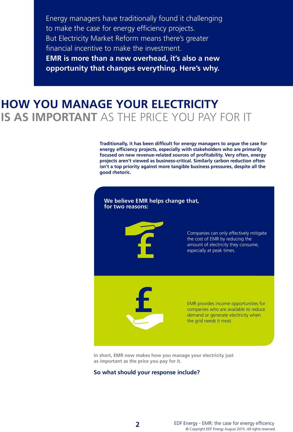 HOW YOU MANAGE YOUR ELECTRICITY IS AS IMPORTANT AS THE PRICE YOU PAY FOR IT Traditionally, it has been difficult for energy managers to argue the case for energy efficiency projects, especially with
