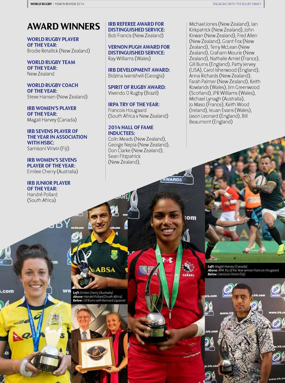 PLAYER OF THE YEAR: Emilee Cherry (Australia) IRB JUNIOR PLAYER OF THE YEAR: Handré Pollard (South Africa) IRB REFEREE AWARD FOR DISTINGUISHED SERVICE: Bob Francis (New Zealand) VERNON PUGH AWARD FOR