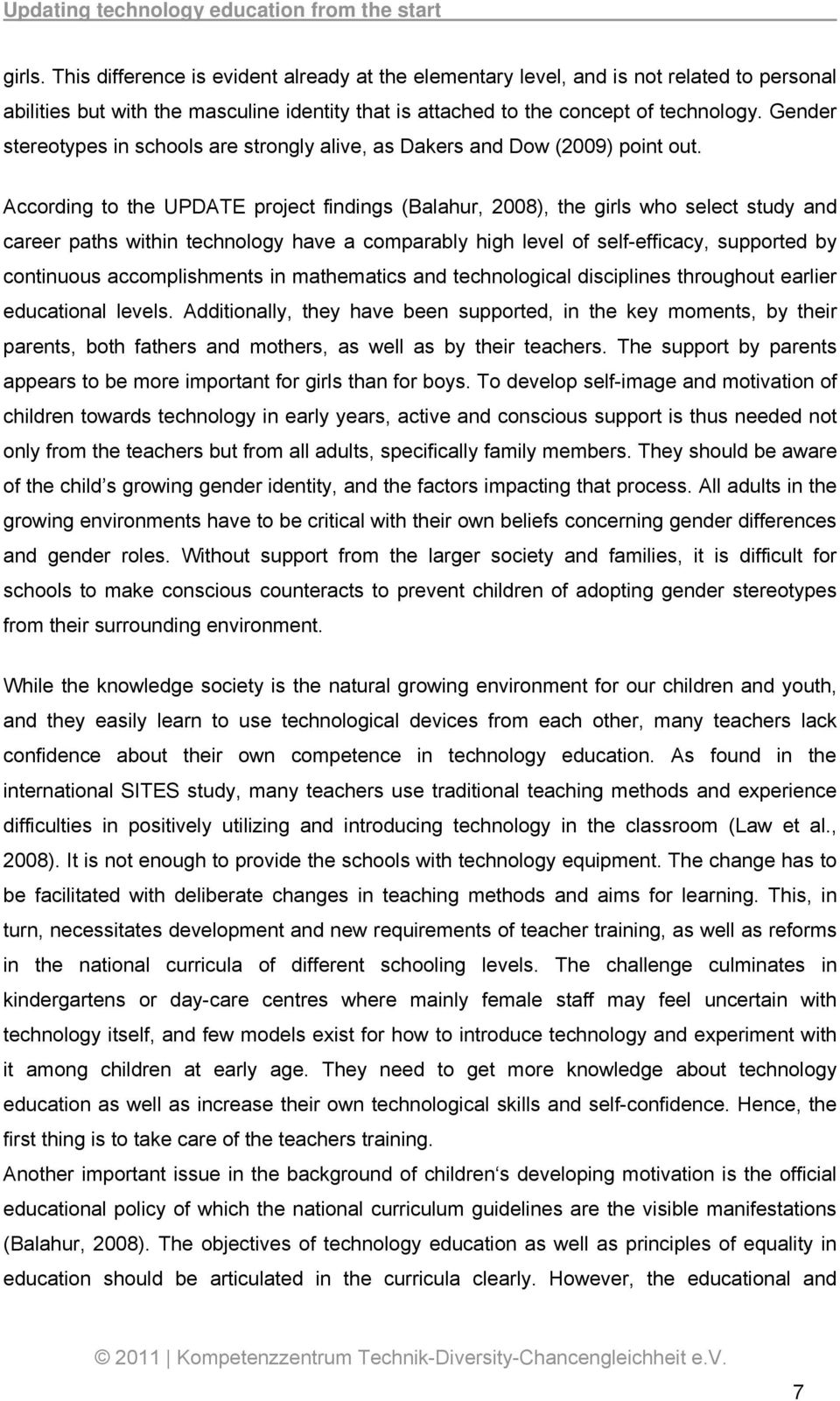 According to the UPDATE project findings (Balahur, 2008), the girls who select study and career paths within technology have a comparably high level of self-efficacy, supported by continuous