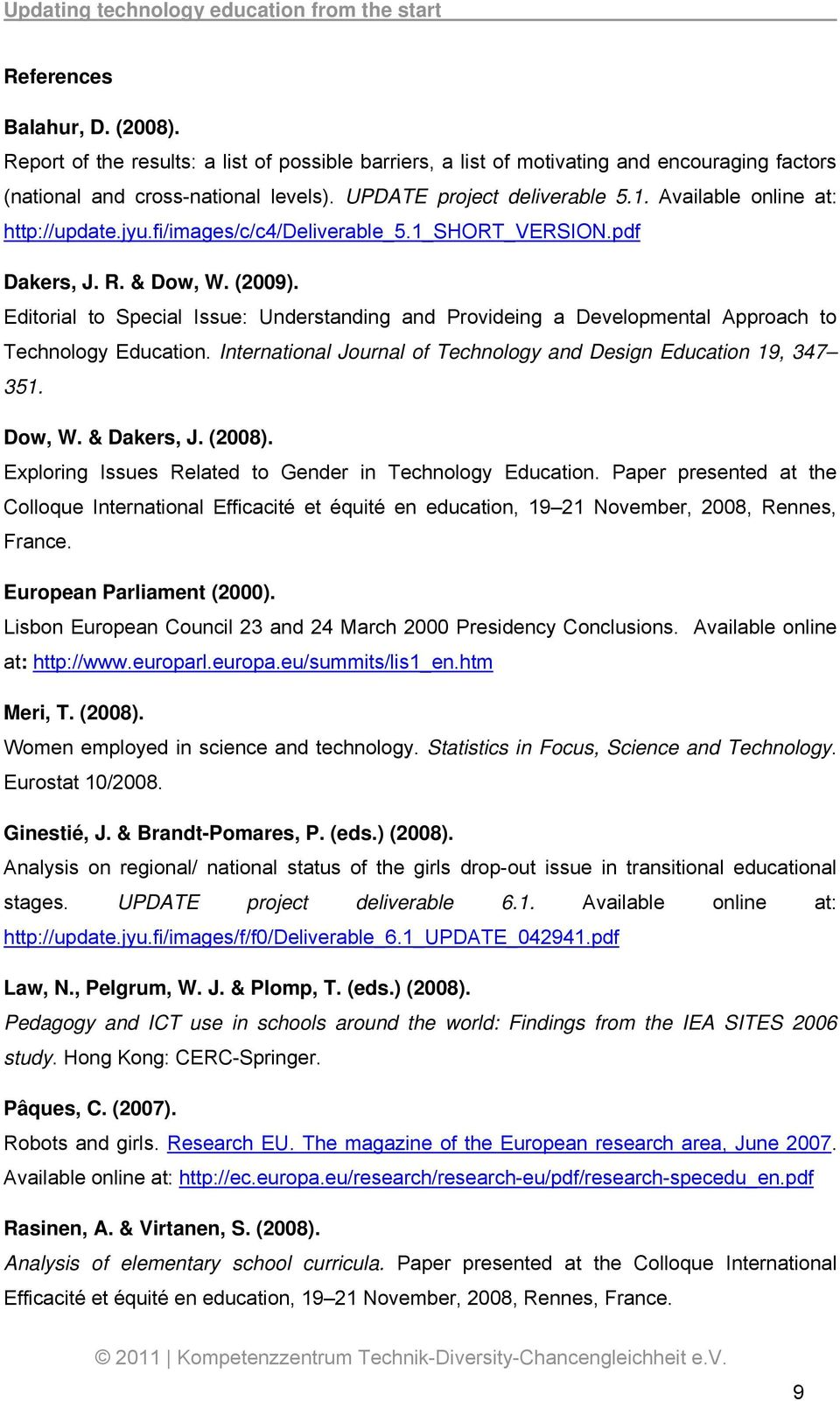 Editorial to Special Issue: Understanding and Provideing a Developmental Approach to Technology Education. International Journal of Technology and Design Education 19, 347 351. Dow, W. & Dakers, J.