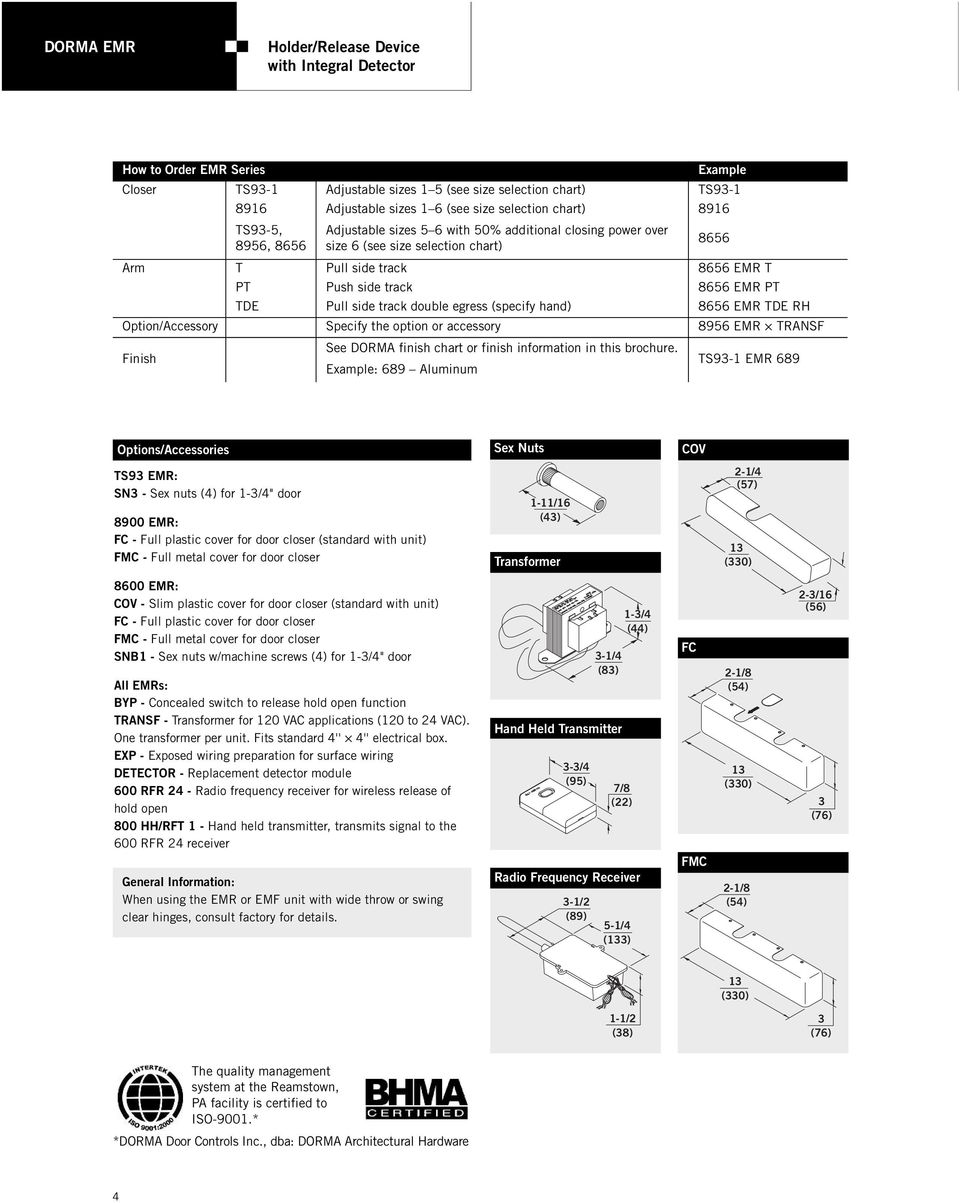 track double egress (specify hand) 866 EMR TDE RH Option/Accessory Specify the option or accessory 896 EMR TRANSF Finish See DORMA finish chart or finish information in this brochure.
