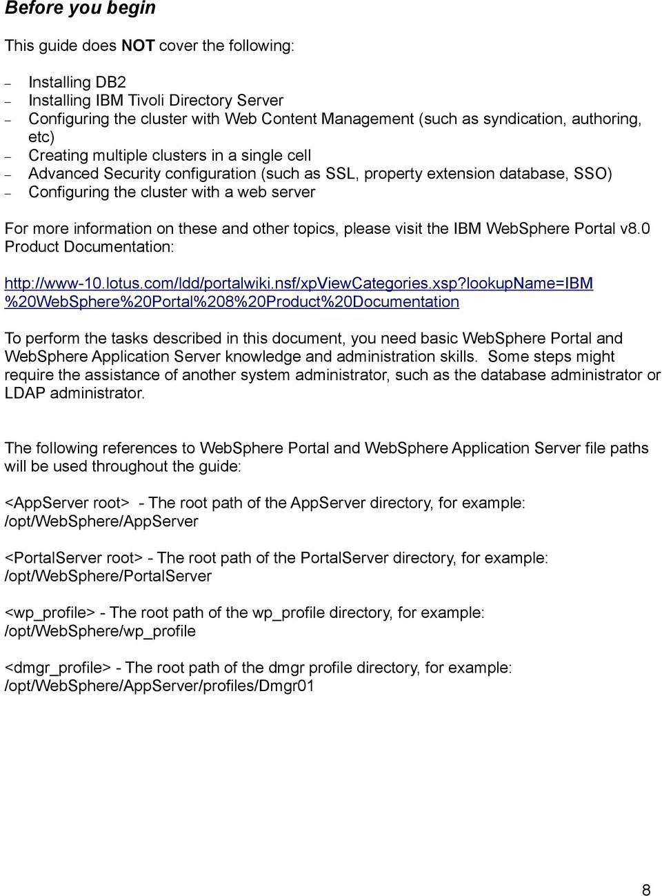 these and other topics, please visit the IBM WebSphere Portal v8.0 Product Documentation: http://www-10.lotus.com/ldd/portalwiki.nsf/xpviewcategories.xsp?