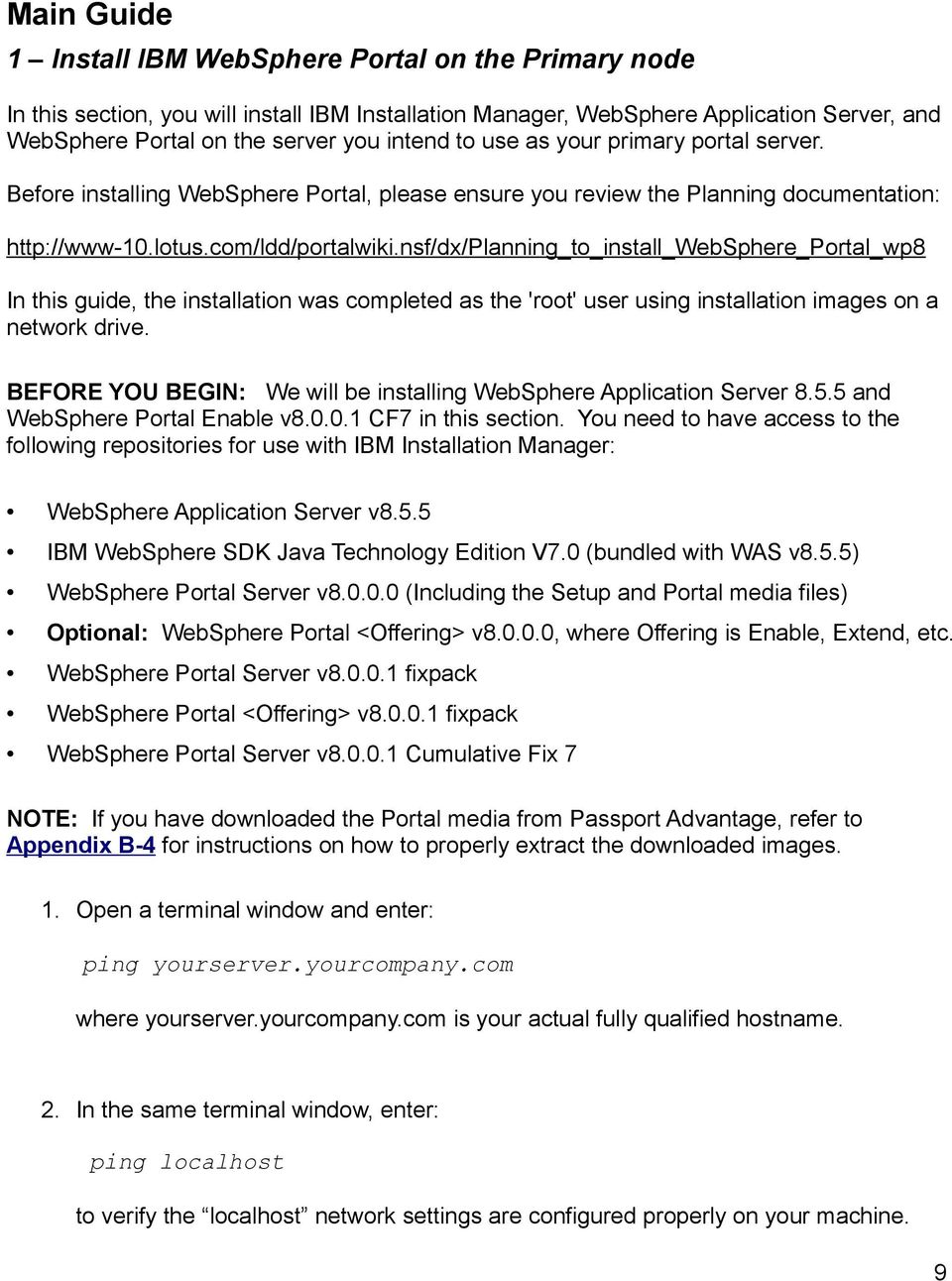 nsf/dx/planning_to_install_websphere_portal_wp8 In this guide, the installation was completed as the 'root' user using installation images on a network drive.