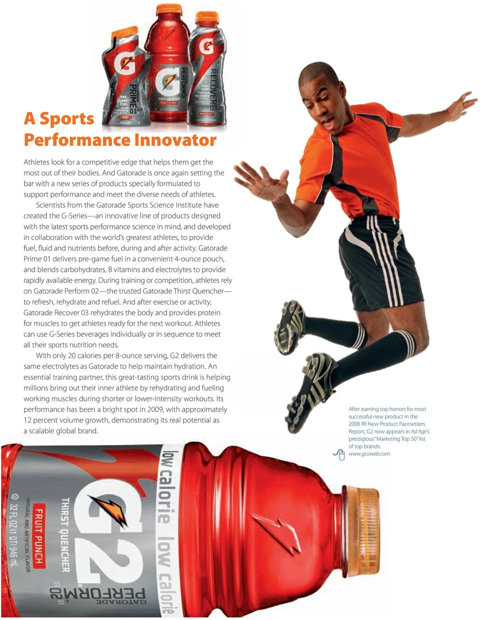 Scientists from the Gatorade Sports Science Institute have created the G-Series an innovative line of products designed with the latest sports performance science in mind, and developed in