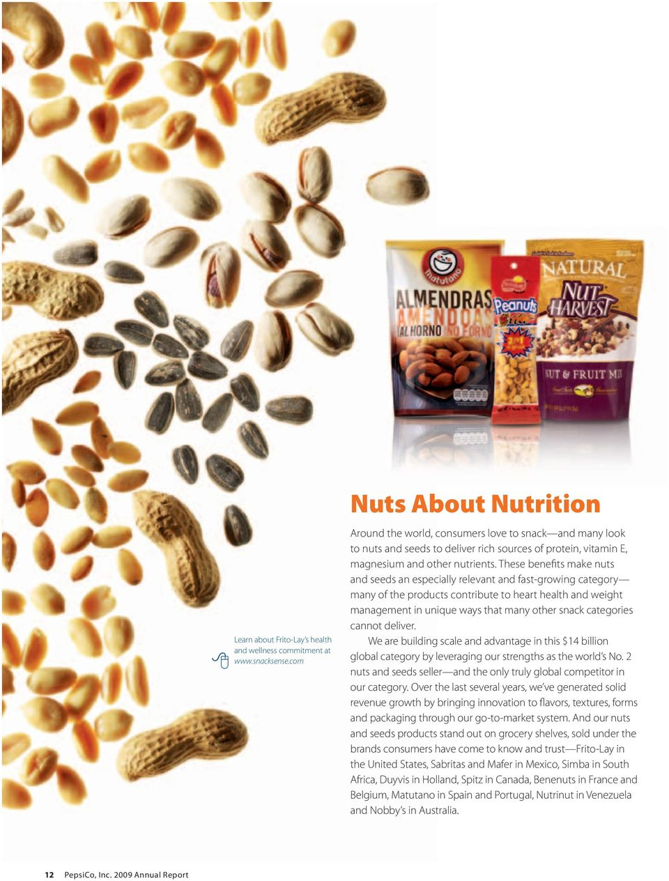 These benefits make nuts and seeds an especially relevant and fast-growing category many of the products contribute to heart health and weight management in unique ways that many other snack