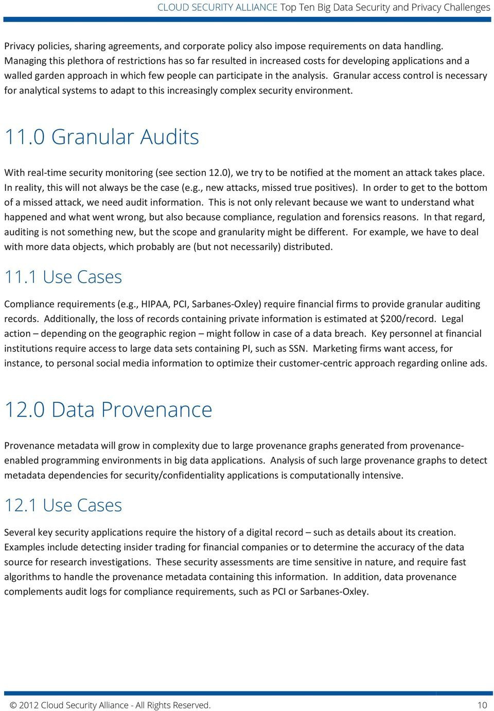 Granular access control is necessary for analytical systems to adapt to this increasingly complex security environment. 11.0 Granular Audits With real-time security monitoring (see section 12.
