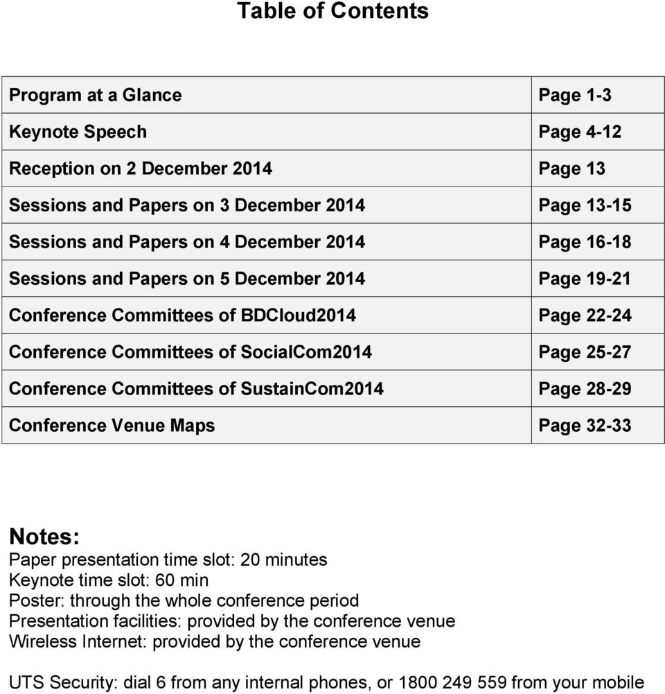 Committees of SustainCom2014 Page 28-29 Conference Venue Maps Page 32-33 Notes: Paper presentation time slot: 20 minutes Keynote time slot: 60 min Poster: through the whole conference