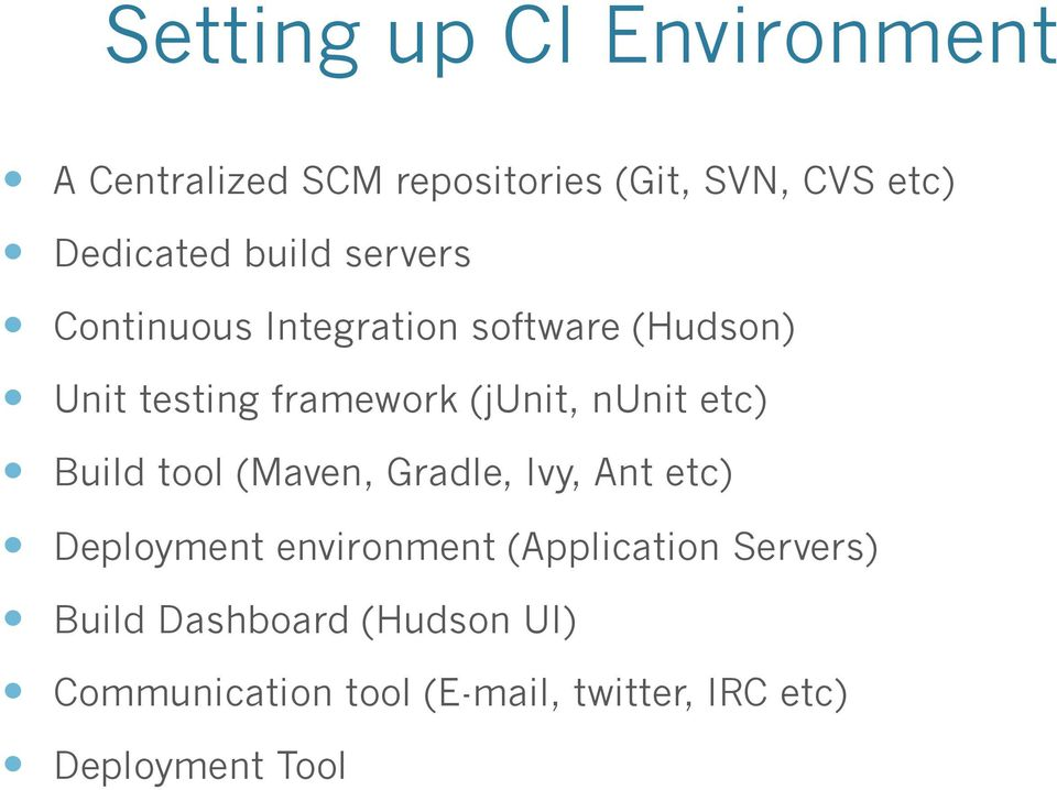 nunit etc) Build tool (Maven, Gradle, Ivy, Ant etc) Deployment environment (Application