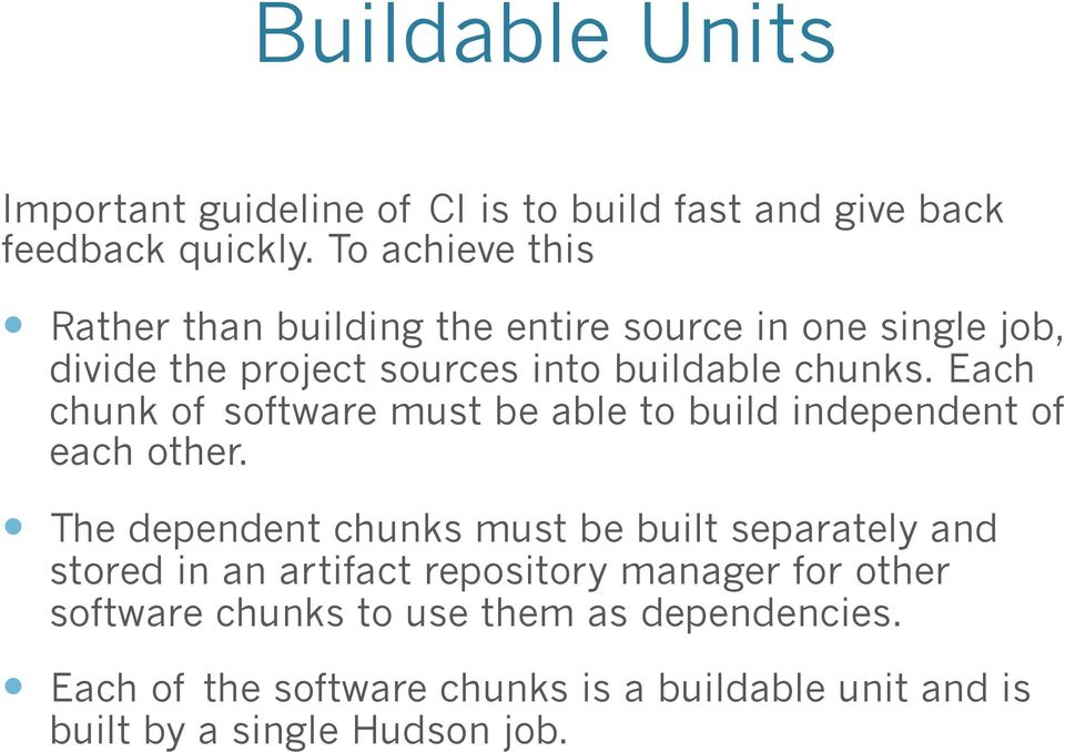 Each chunk of software must be able to build independent of each other.